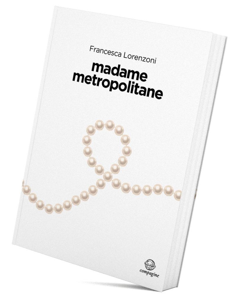 Francesca Lorenzoni, MADAME METROPOLITANE
